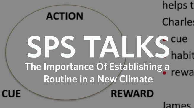 SPS Talks: The Importance of Establishing a Routine in a New Climate (Full Version)
