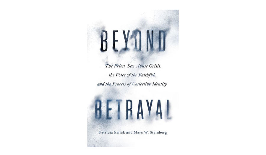Beyond Betrayal: The Priest Sex Abuse Crisis, the Voice of the Faithful, and the Process of Collective Identity book cover